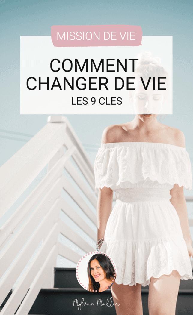 Comment changer de vie? Neuf clés et 3 étapes, le guide pas-à-pas gratuit et complet pour vous aider a réussir votre changement de vie!
