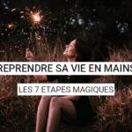 Reprendre sa vie en main: les 7 étapes magiques pour reprendre sa vie en main + 1 cadeau pour démarrer + 1 truc magique et innovant pour aller au bout!