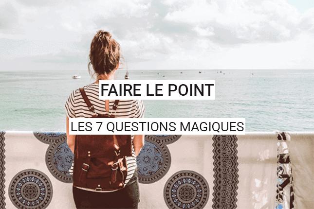 Faire le point, l'essentiel. Les 7 questions magiques qui vont vous secouer, et une surprise exclusive pour faire le point et avancer dans la vie.