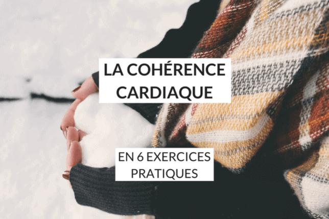 Cohérence cardiaque, définition et 6 exercices de base pour contrôler votre respiration, chasser votre stress, et améliorer votre vie!