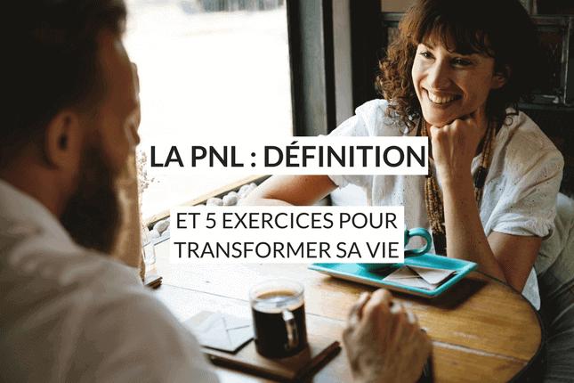 La PNL, ou programmation neuro-linguistique en 5 exercices pour transformer sa vie quotidienne. Les meilleurs apports pratiques de la PNL.