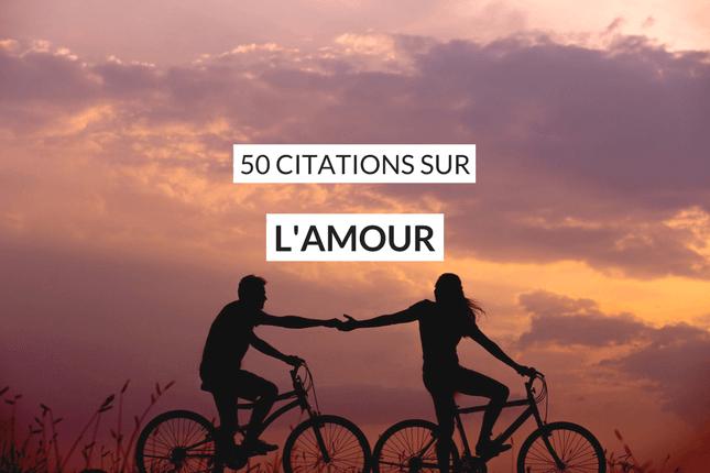 Si vous aimez les citations inspirantes, voici 50 citations sur l'amour : les meilleures citations d'Oscar Wilde, George Sand, Victor Hugo...