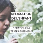 La relaxation de l'enfant : comment s'y prendre et quelles sont les techniques de qui fonctionnent vraiment ?