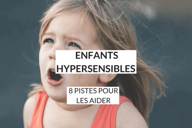 Enfants hypersensibles: découvrez les 8 pistes faciles à appliquer pour les aider au quotidien. Apprenez-leur à visualiser et accueillir leurs émotions de façon concrète.