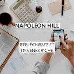 """""""Réfléchissez et devenez riche"""" de Napoleon Hill . Je vous partage ici mon avis sur ce livre référence, et les 13 principes à suivre pour devenir riche"""