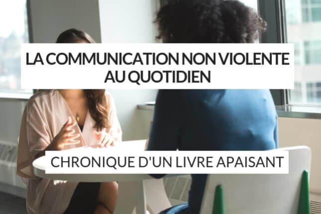 La Communication Non Violente au quotidien : découvrez le guide sur ce langage inventé par Marshall B. Rosenberg. Quels sont les principes de la CNV, comment ça marche ? Comment la mettre en place au quotidien ? On vous dit tout !