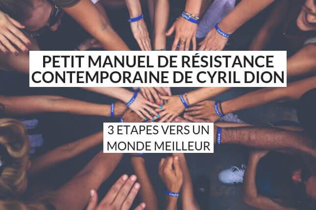 Le petit manuel de résistance contemporaine de Cyril Dion nous explique pourquoi il est essentiel de reprendre la responsabilité de notre vie, et ce, dès aujourd'hui. Découvrez les 3 étapes vers un monde meilleur sans plus attendre !