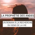 La prophétie des Andes, un roman qui permet de s'interroger sur le sens de la vie. Découvrez les raisons qui doivent vous pousser à lire de ce roman d'aventures de James Redfield.