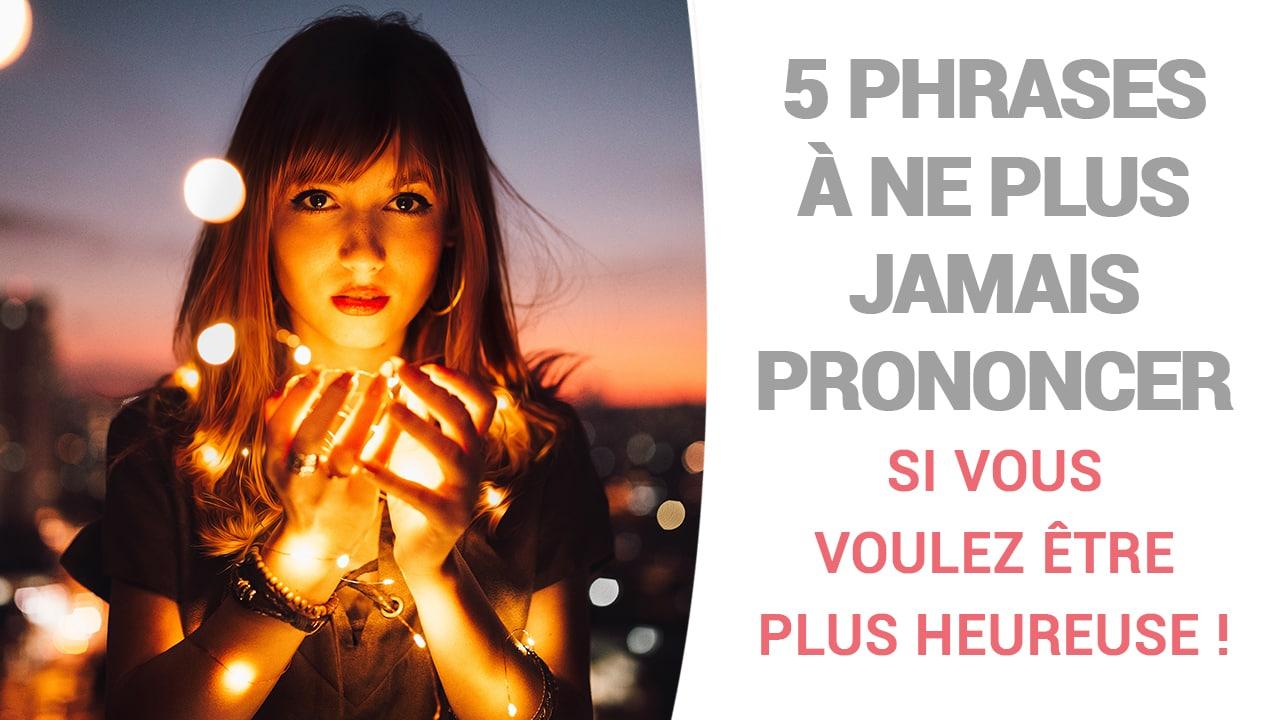 5 Phrases à ne plus jamais prononcer si vous voulez être plus heureuse !