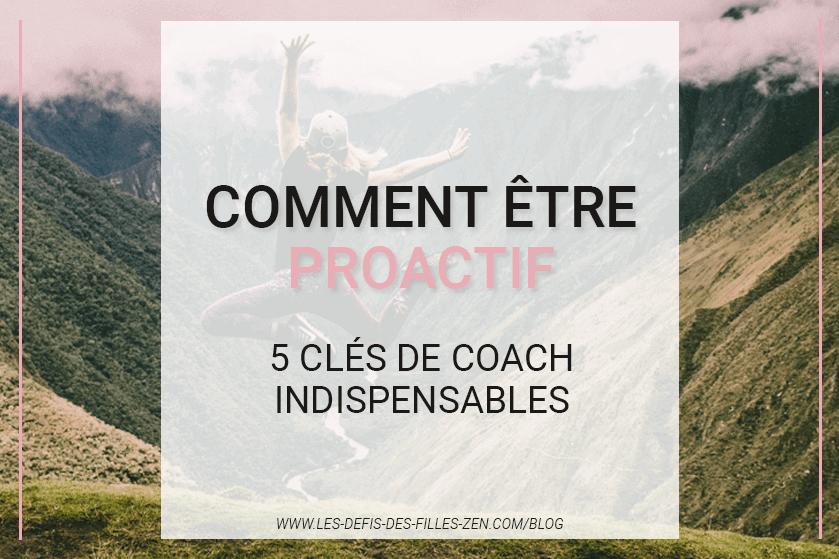 Vous voulez apprendre à être proactif ? Vous ne savez pas comment faire ? Découvrez nos 5 clés de coach pour reprendre le contrôle de votre vie !