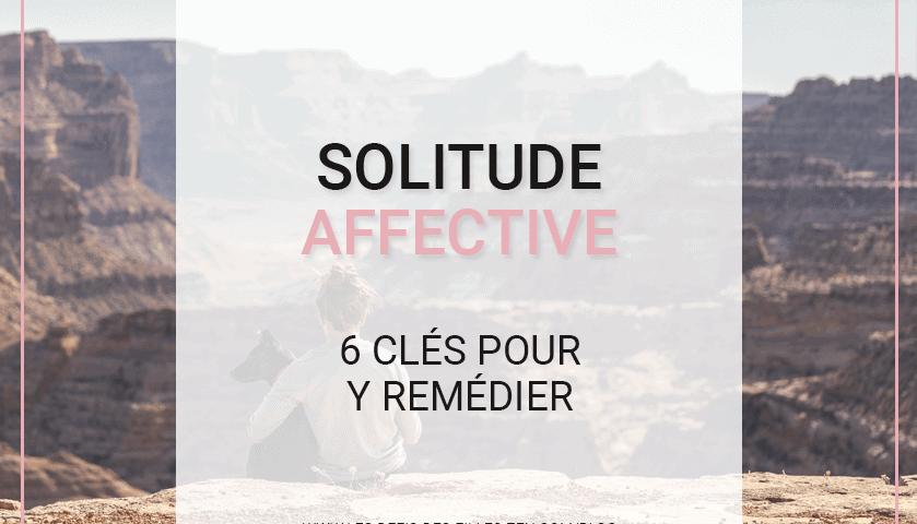 Vous voulez vous libérer d'un sentiment de solitude affective persistant ? Apprenez plutôt à le transformer de façon positive grace à nos 6 astuces !