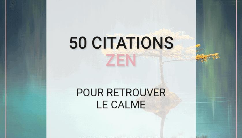Ma sélection de 50 citations zen pour retrouver calme et sérénité dans ce monde qui s'emballe. Une petite pause pour soi.