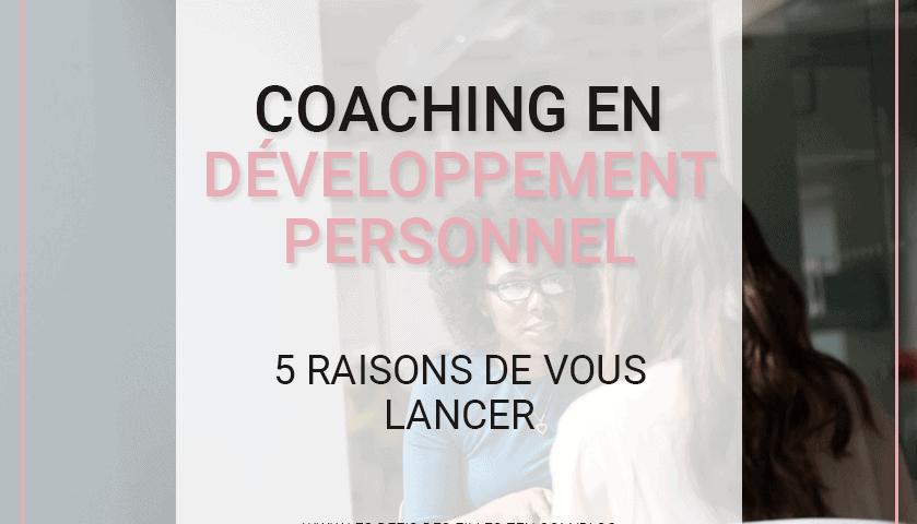 Vous vous intéressez au coaching en développement personnel ? Voici 5 bonnes raisons de vous lancer et toutes les informations dont vous avez besoin !