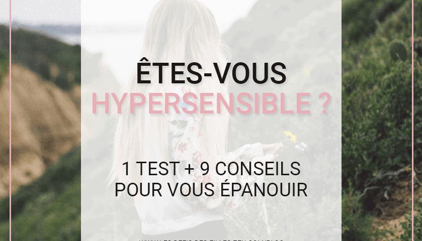 Êtes-vous hypersensible ? Faites le test pour vérifier ! Et découvrez nos 8 conseils qui vous aideront à bien vivre votre hypersensibilité !