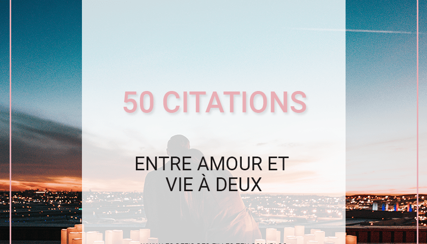 Vous cherchez des citations sur l'amour ? Amour et vie à deux se retrouvent sous la plume des plus grands auteurs dans ces 50 citations magiques !