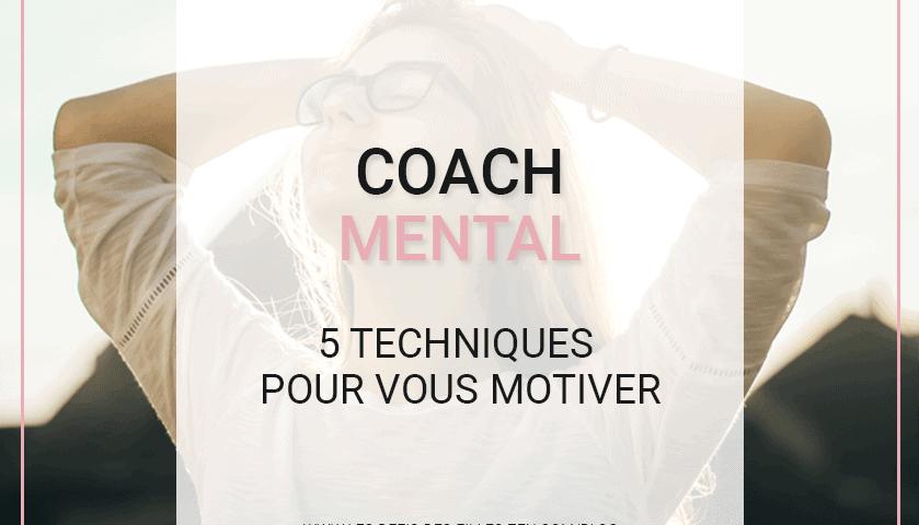 Besoin d'un(e) coach mental(e) pour booster votre motivation ? Voici 5 techniques et 4 leviers de motivation pour devenir inarrêtable !