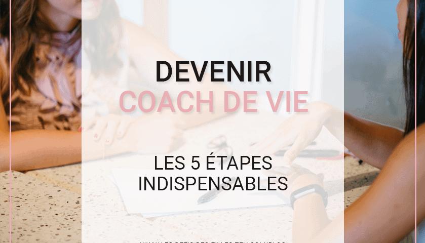 Vous voulez devenir coach de vie ? Vous ne savez pas comment faire ? Pas de panique ! Découvrez les 5 étapes à suivre pour atteindre votre objectif !