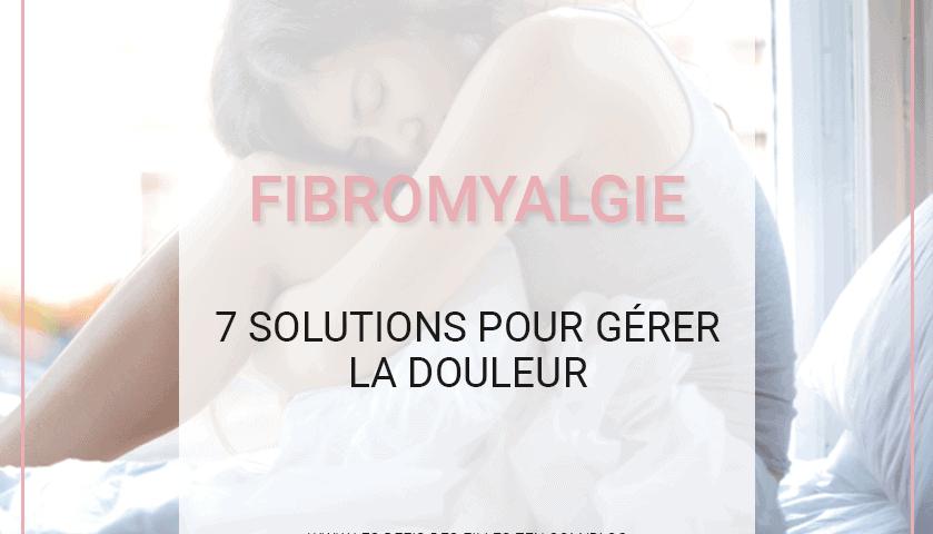 Faites-vous partie des 6% de la population atteinte de fibromyalgie ? Voici 7 solutions efficaces pour réagir aux symptômes et mieux gérer la douleur.