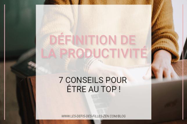 Vous cherchez la définition de la productivité ? Vous voulez savoir comment améliorer la votre ? Voici 7 conseils pour être au top !