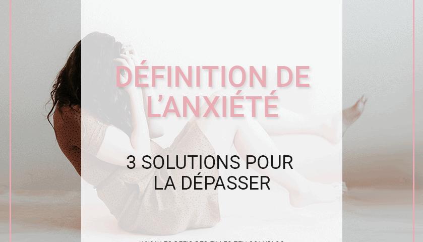 Vous cherchez une définition de l'anxiété ? En voici 3 ! Ainsi que 5 solutions efficaces pour gérer et vaincre votre anxiété.
