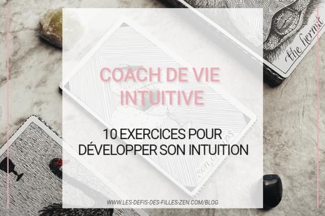 Développer son intuition avec un coach de vie intuitive : voici 10 exercices efficaces pour éliminer le doute qui est en vous.