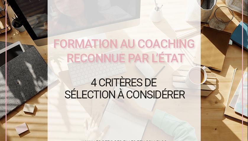 Faut-il suivre une formation au coaching reconnue par l'État ? Sur quelles bases choisir ses formations au coaching ? Voici 4 critères à retenir.