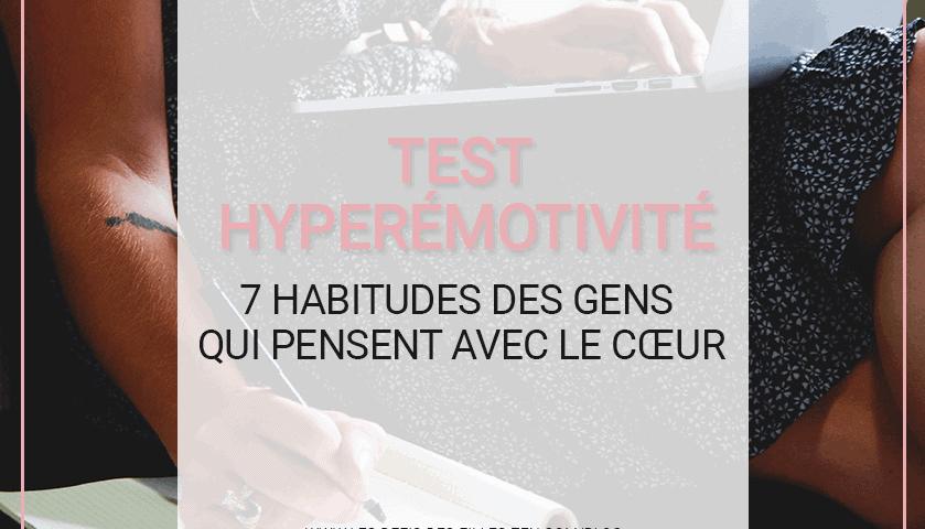 Test hyperémotivité : 7 habitudes des gens qui pensent avec le cœur