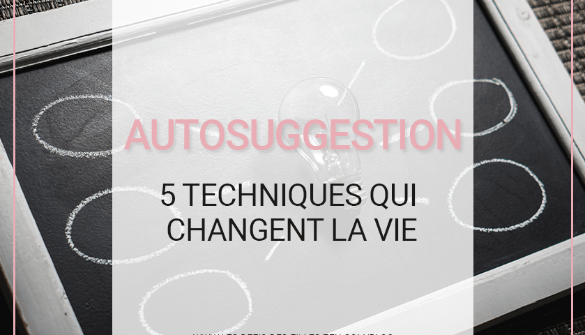 Autosuggestion : 5 techniques qui changent la vie