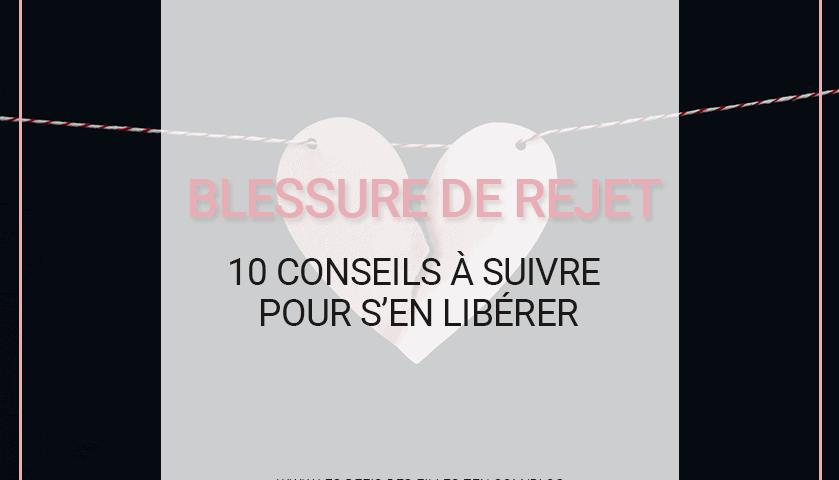 Blessure de rejet : 10 conseils à suivre pour s'en libérer