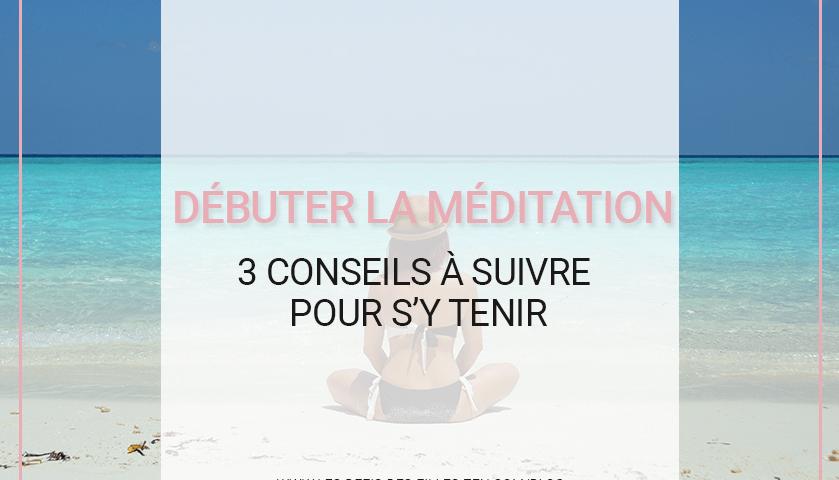 Débuter la méditation : 3 conseils à suivre pour s'y tenir