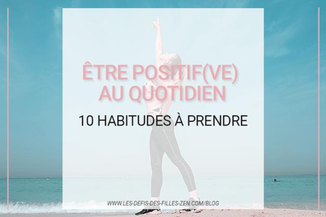Être positif(ve) vous semble parfois impossible ? Découvrez 10 habitudes à adopter pour pouvoir cultiver (enfin!) la positive attitude.