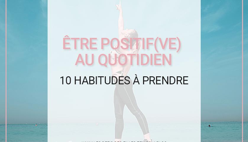 Être positif(ve) au quotidien : 10 habitudes à prendre