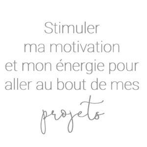 Stimuler ma motivation et mon énergie pour aller au bout de mes projets