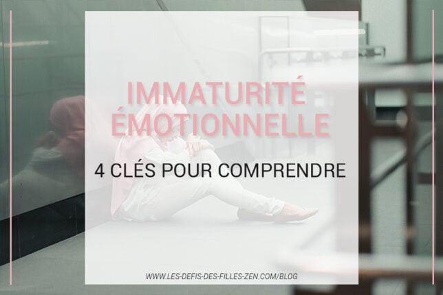 Immaturité émotionnelle : comment la surmonter ? Découvrez sans plus attendre les 4 clés pour mieux comprendre !