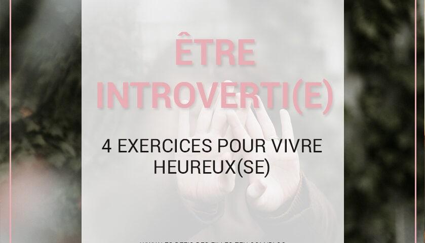 Être introverti(e) vous pèse ? Découvrez sans plus attendre dans cet article 4 exercices très simples pour (re)trouver votre bien-être !