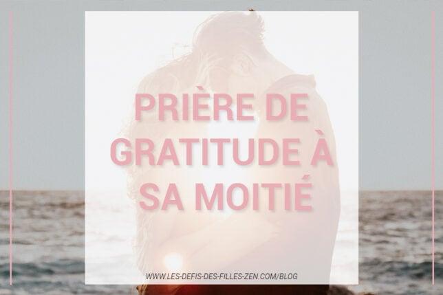Comment écrire une prière de gratitude pour sa moitié ? Je guide et vous partage ici mon exemple personnel !