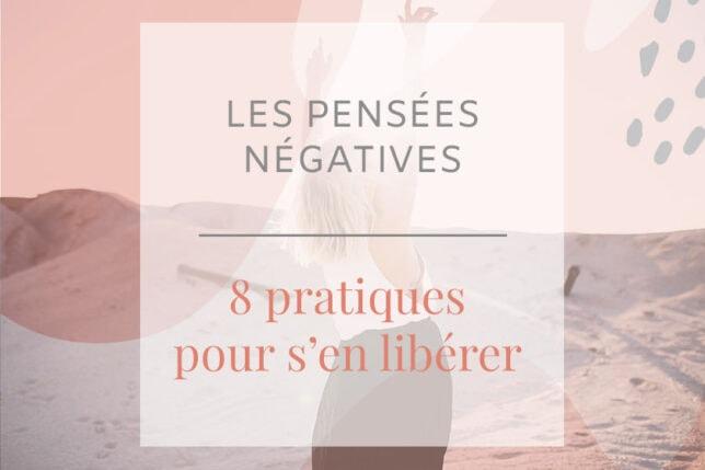 Les pensées négatives vous gâchent la vie ? Découvrez dans cet article 8 solutions pertinentes pour une vie plus épanouie.