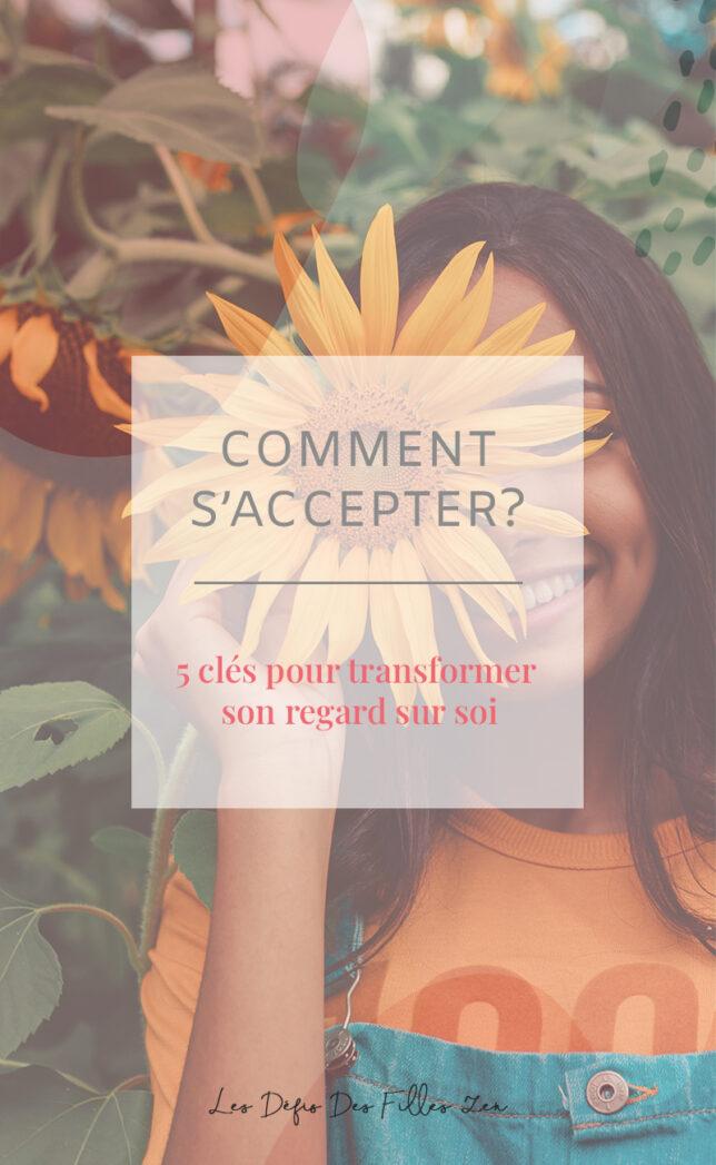 Comment s'accepter ? Dans cet article, Mylène Muller vous livre ses 5 clés pour parvenir à transformer le regard que vous portez sur vous !