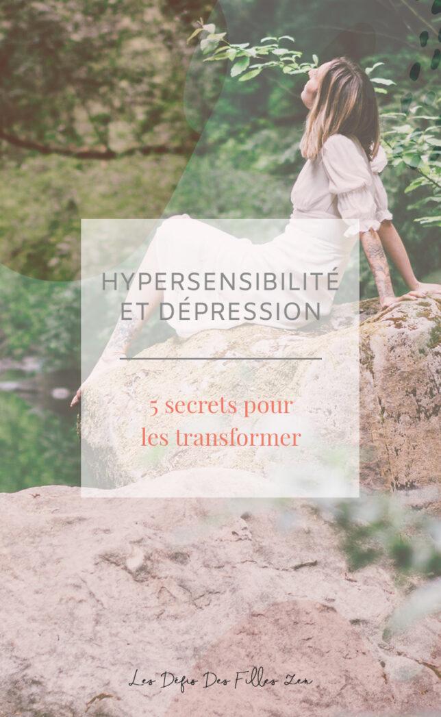 Hypersensibilité et dépression vous gâchent la vie ? Découvrez dans cet article nos 5 secrets pour apprendre à mieux vivre vos émotions !