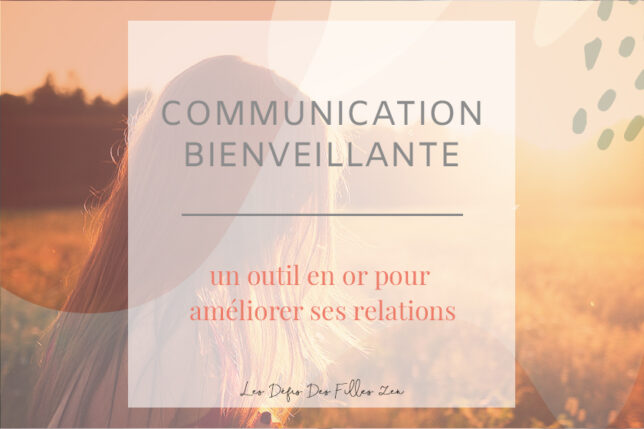 Découvrez les bases de la communication bienveillante, aussi appelée communication non-violente, pour améliorer toutes vos relations.