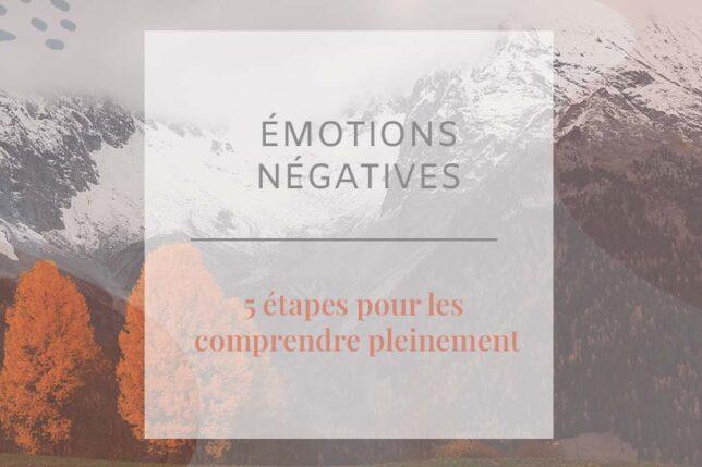 Comment transformer ses émotions négatives ? Découvrez 5 étapes magiques pour mieux les accueillir et les comprendre dans cet article !