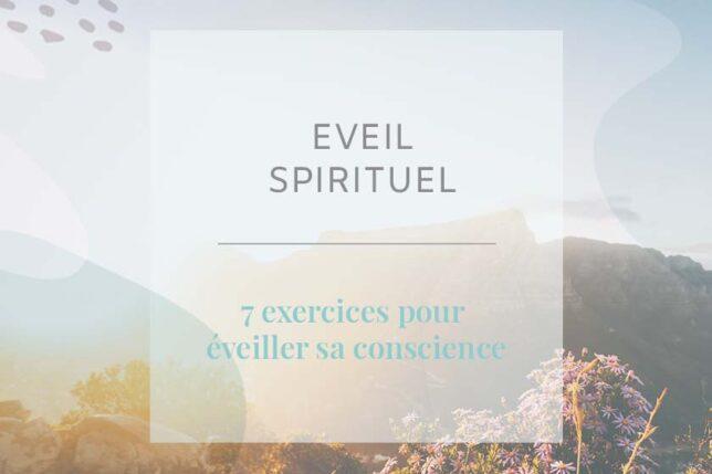 Eveil spirituel : qu'est-ce que c'est et comment l'atteindre ? Découvrez 7 exercices pour mettre davantage de conscience dans votre vie !